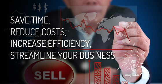 Save time, Reduce costs, Increase efficiency by Streamlining your Business